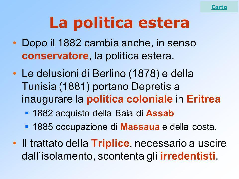 La politica estera Dopo il 1882 cambia anche, in senso conservatore, la politica estera. Le delusioni di Berlino (1878) e della Tunisia (1881) portano
