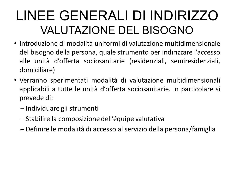 LINEE GENERALI DI INDIRIZZO VALUTAZIONE DEL BISOGNO Introduzione di modalità uniformi di valutazione multidimensionale del bisogno della persona, qual