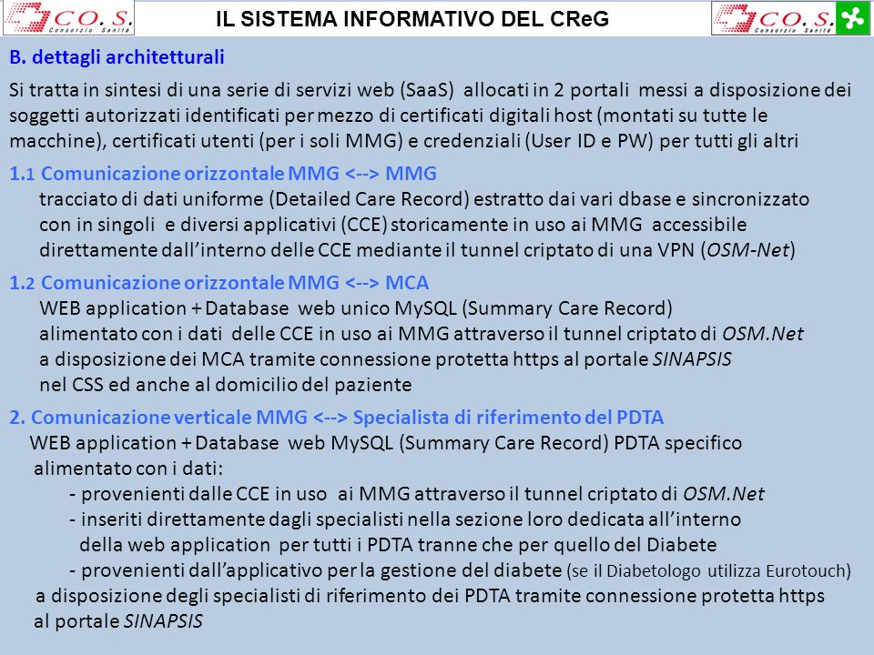 B. dettagli architetturali Si tratta in sintesi di una serie di servizi web (SaaS) allocati in 2 portali messi a disposizione dei soggetti autorizzati