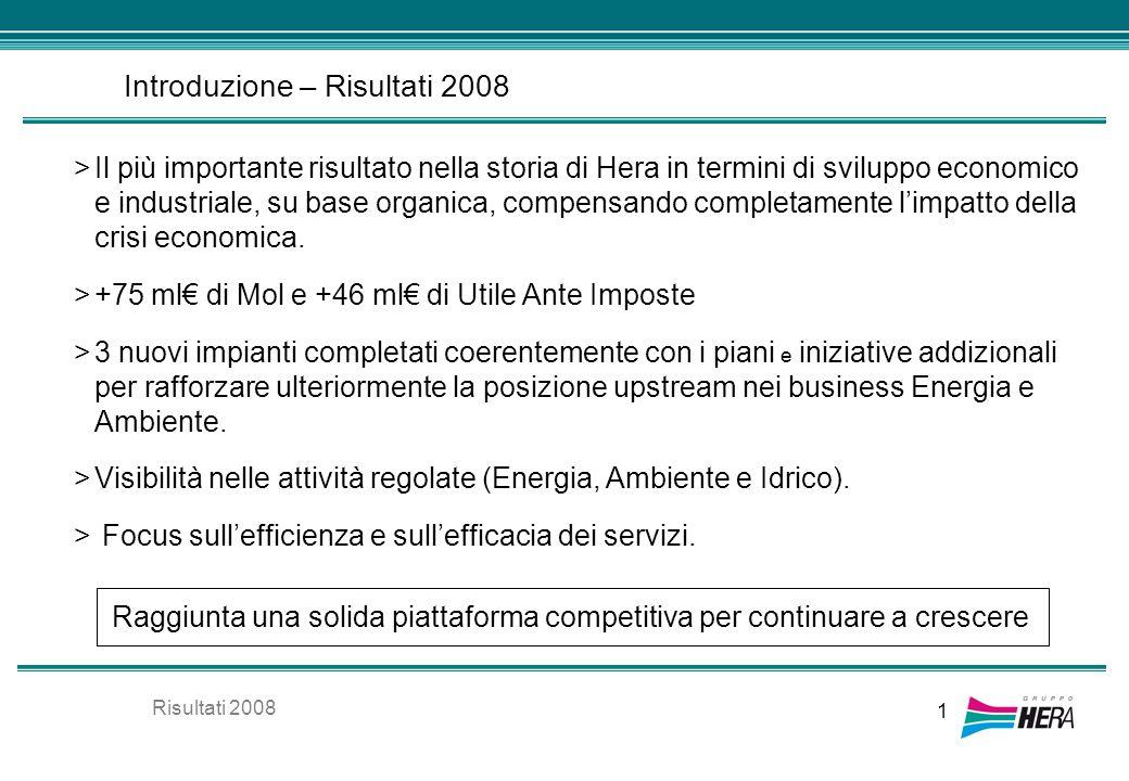 Risultati 2008 1 Introduzione – Risultati 2008 >Il più importante risultato nella storia di Hera in termini di sviluppo economico e industriale, su ba