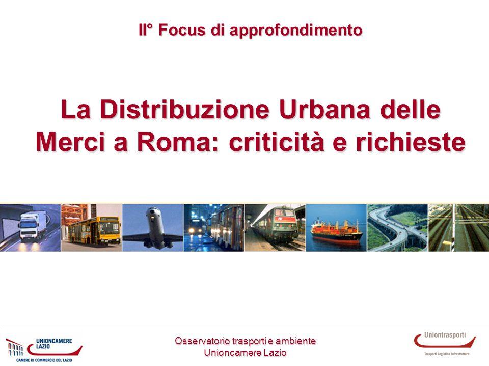 La Distribuzione Urbana delle Merci a Roma: criticità e richieste Osservatorio trasporti e ambiente Unioncamere Lazio II° Focus di approfondimento