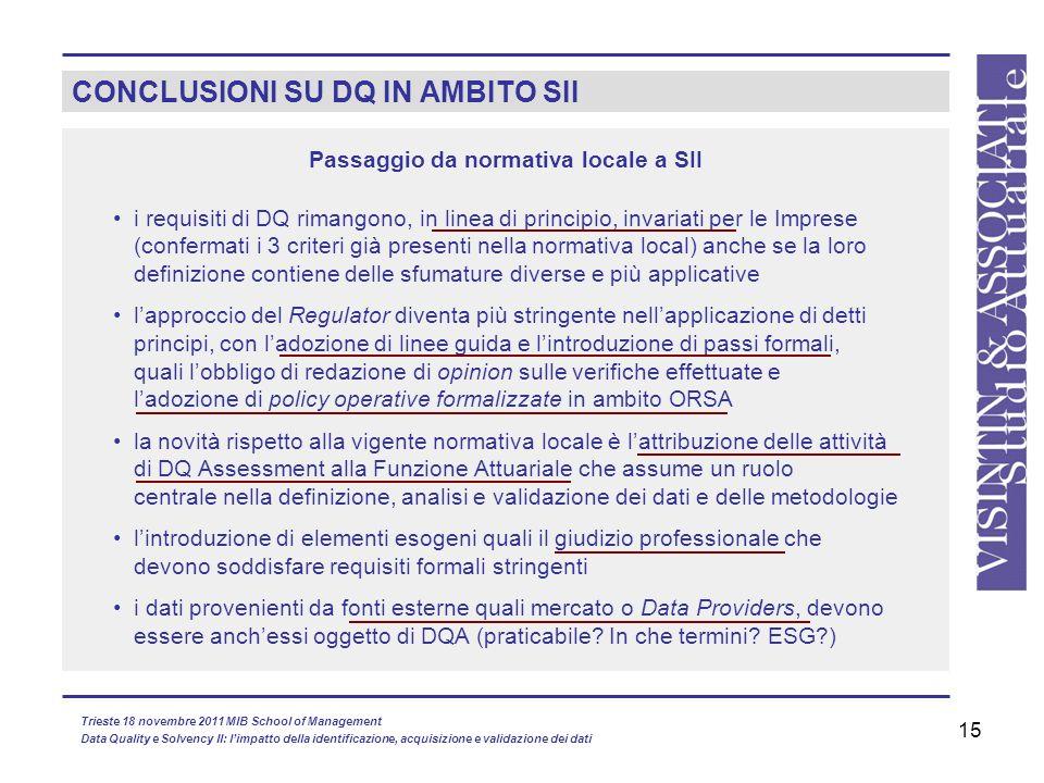 15 CONCLUSIONI SU DQ IN AMBITO SII Passaggio da normativa locale a SII i requisiti di DQ rimangono, in linea di principio, invariati per le Imprese (c