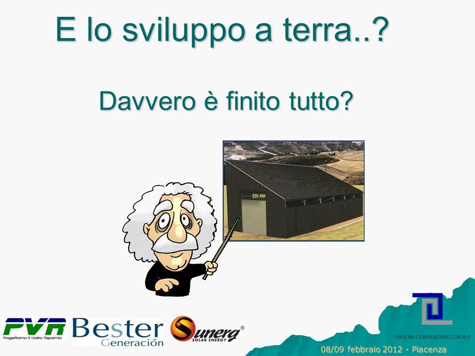 E lo sviluppo a terra..? Davvero è finito tutto? 08/09 febbraio 2012 - Piacenza
