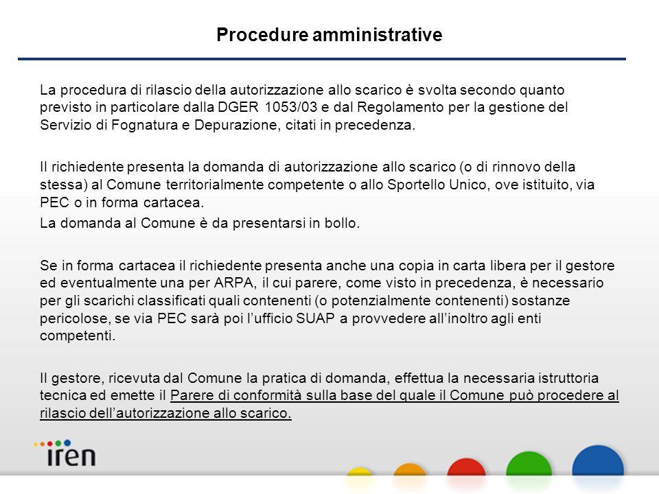 Procedure amministrative La procedura di rilascio della autorizzazione allo scarico è svolta secondo quanto previsto in particolare dalla DGER 1053/03 e dal Regolamento per la gestione del Servizio di Fognatura e Depurazione, citati in precedenza.