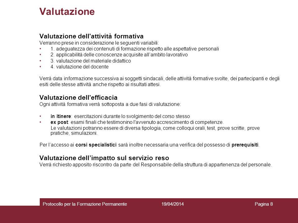 19/04/2014Protocollo per la Formazione PermanentePagina 8 Valutazione Valutazione dell attività formativa Verranno prese in considerazione le seguenti variabili: 1.