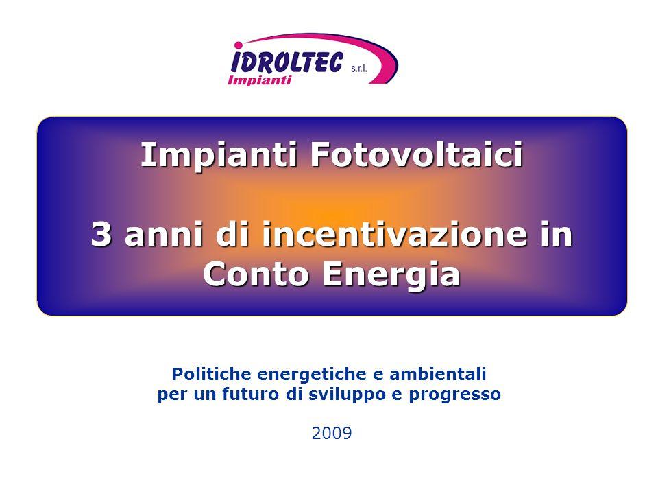 1 Politiche energetiche e ambientali per un futuro di sviluppo e progresso 2009 Impianti Fotovoltaici 3 anni di incentivazione in Conto Energia