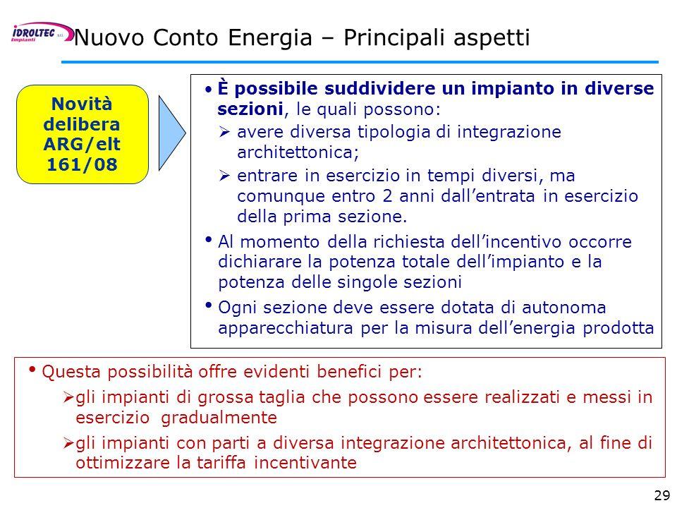 29 Nuovo Conto Energia – Principali aspetti Novità delibera ARG/elt 161/08 È possibile suddividere un impianto in diverse sezioni, le quali possono: a