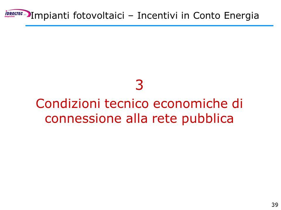 39 3 Condizioni tecnico economiche di connessione alla rete pubblica Impianti fotovoltaici – Incentivi in Conto Energia
