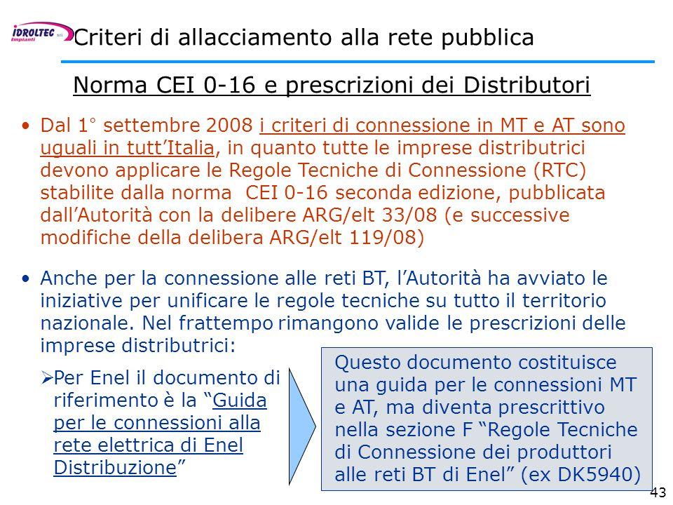 43 Norma CEI 0-16 e prescrizioni dei Distributori Criteri di allacciamento alla rete pubblica Dal 1° settembre 2008 i criteri di connessione in MT e A