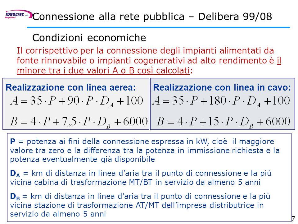 47 Connessione alla rete pubblica – Delibera 99/08 Condizioni economiche Il corrispettivo per la connessione degli impianti alimentati da fonte rinnov