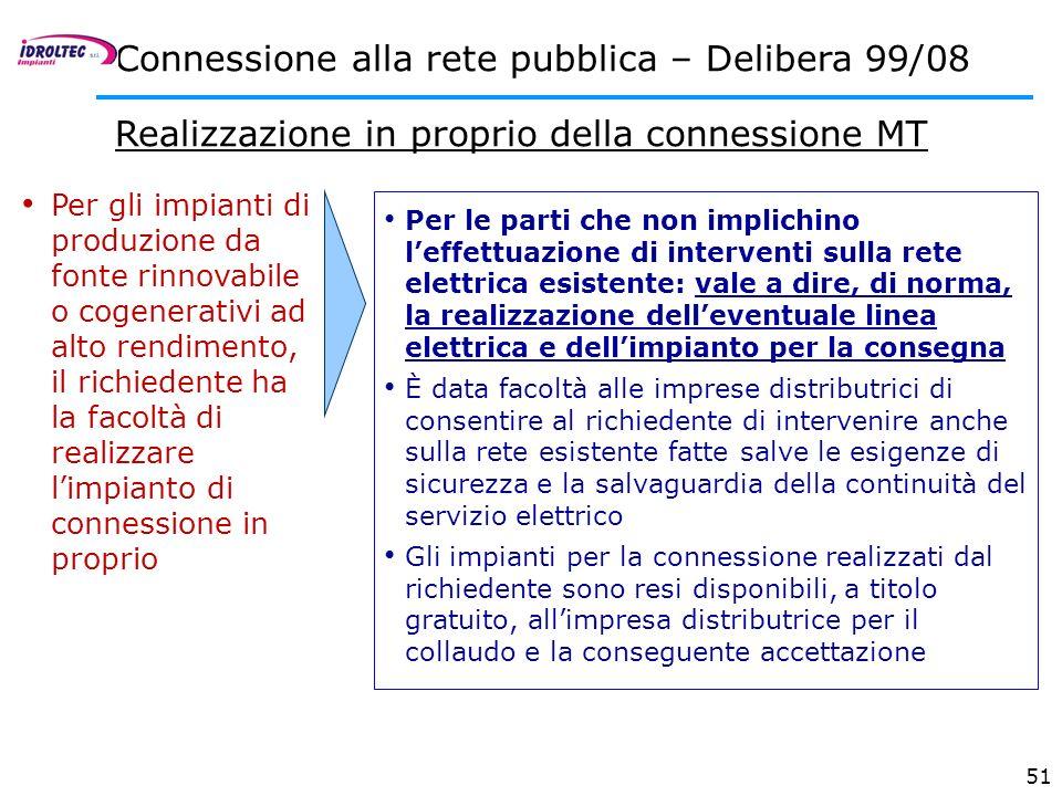 51 Connessione alla rete pubblica – Delibera 99/08 Realizzazione in proprio della connessione MT Per gli impianti di produzione da fonte rinnovabile o