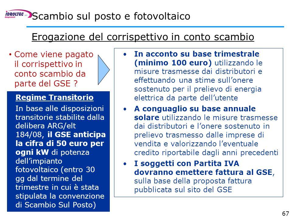 67 Scambio sul posto e fotovoltaico Erogazione del corrispettivo in conto scambio In acconto su base trimestrale (minimo 100 euro) utilizzando le misu