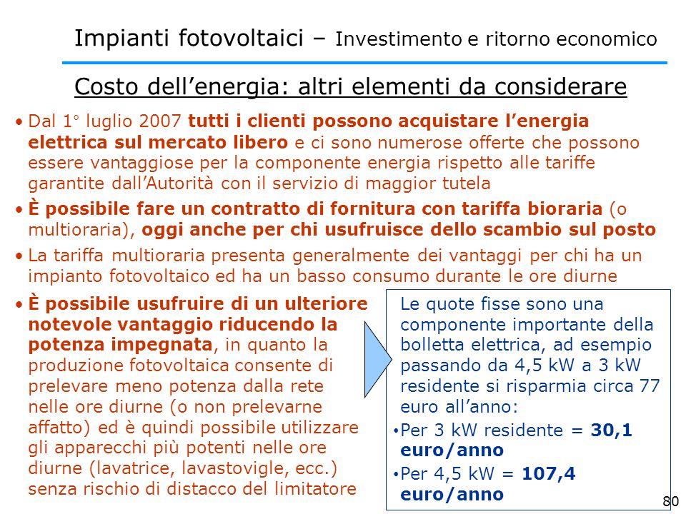 80 Costo dellenergia: altri elementi da considerare Impianti fotovoltaici – Investimento e ritorno economico Dal 1° luglio 2007 tutti i clienti posson