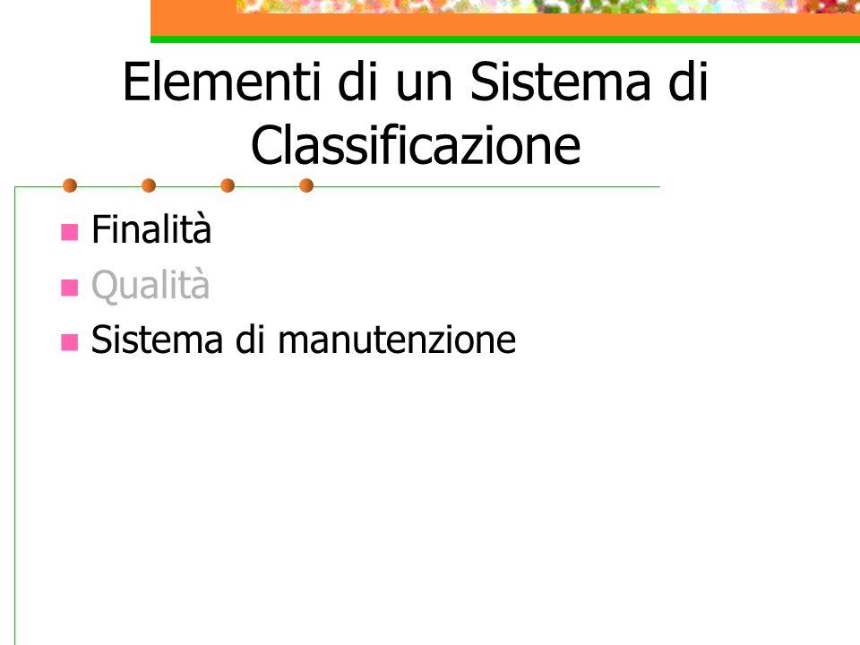 Elementi di un Sistema di Classificazione Finalità Qualità Sistema di manutenzione