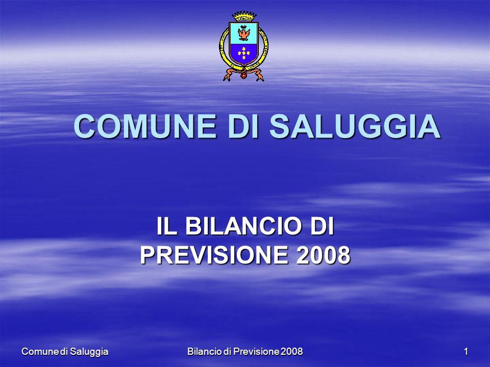 Comune di Saluggia Bilancio di Previsione 2008 1 COMUNE DI SALUGGIA IL BILANCIO DI PREVISIONE 2008