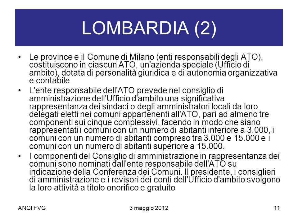 ANCI FVG3 maggio 201211 LOMBARDIA (2) Le province e il Comune di Milano (enti responsabili degli ATO), costituiscono in ciascun ATO, un azienda speciale (Ufficio di ambito), dotata di personalità giuridica e di autonomia organizzativa e contabile.