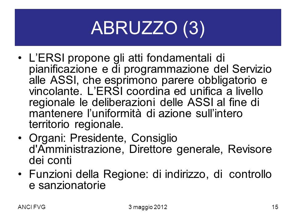 ANCI FVG3 maggio 201215 ABRUZZO (3) LERSI propone gli atti fondamentali di pianificazione e di programmazione del Servizio alle ASSI, che esprimono parere obbligatorio e vincolante.
