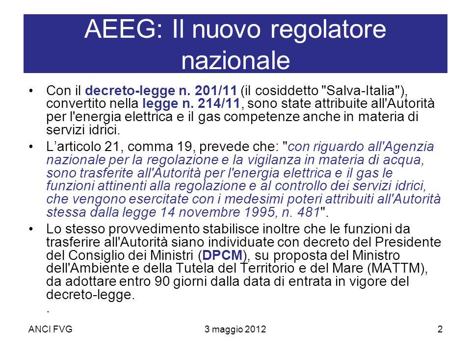 ANCI FVG3 maggio 20122 AEEG: Il nuovo regolatore nazionale Con il decreto-legge n.