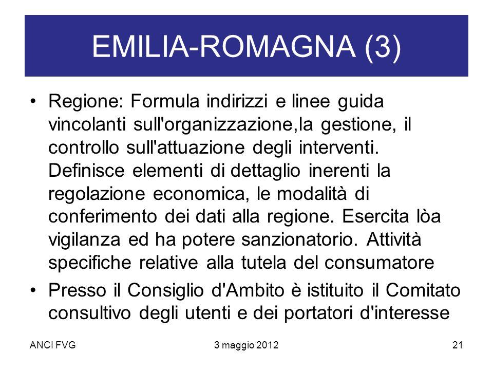 ANCI FVG3 maggio 201221 EMILIA-ROMAGNA (3) Regione: Formula indirizzi e linee guida vincolanti sull organizzazione,la gestione, il controllo sull attuazione degli interventi.