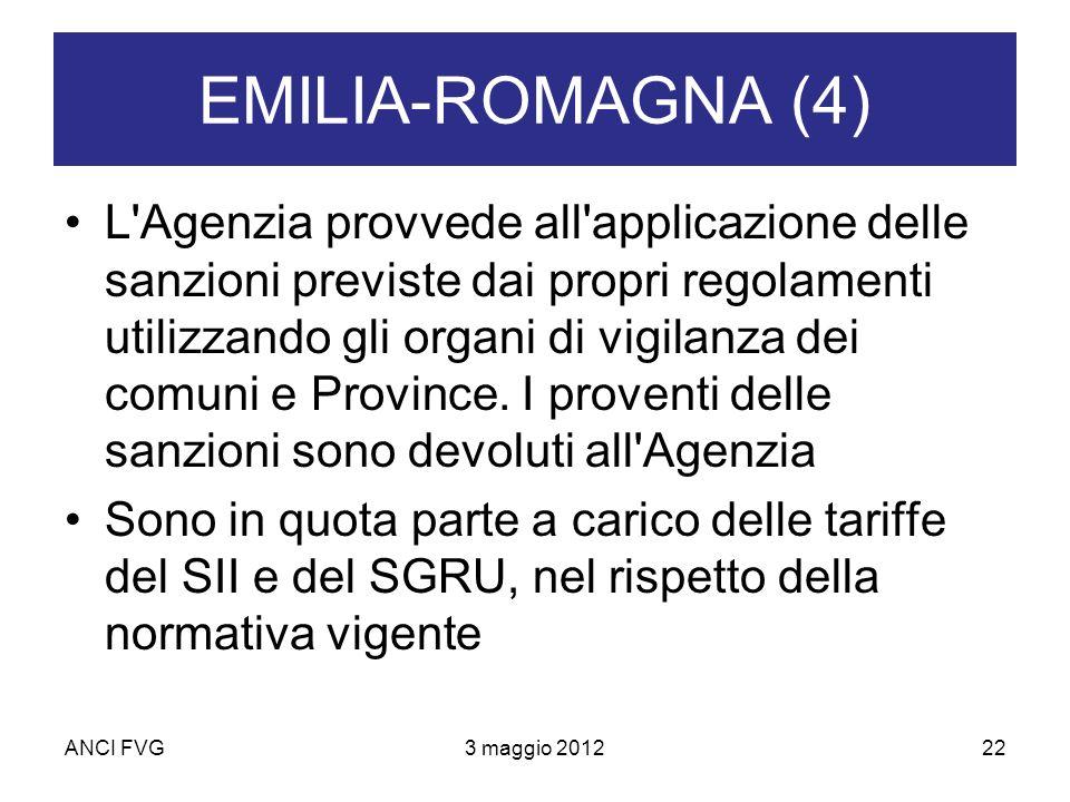 ANCI FVG3 maggio 201222 EMILIA-ROMAGNA (4) L Agenzia provvede all applicazione delle sanzioni previste dai propri regolamenti utilizzando gli organi di vigilanza dei comuni e Province.