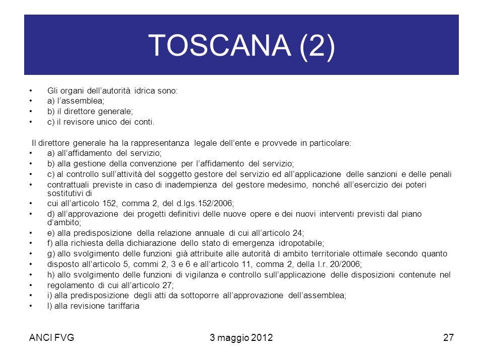 ANCI FVG3 maggio 201227 TOSCANA (2) Gli organi dellautorità idrica sono: a) lassemblea; b) il direttore generale; c) il revisore unico dei conti.