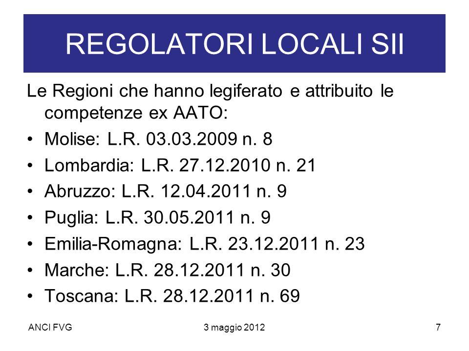 ANCI FVG3 maggio 20127 REGOLATORI LOCALI SII Le Regioni che hanno legiferato e attribuito le competenze ex AATO: Molise: L.R.