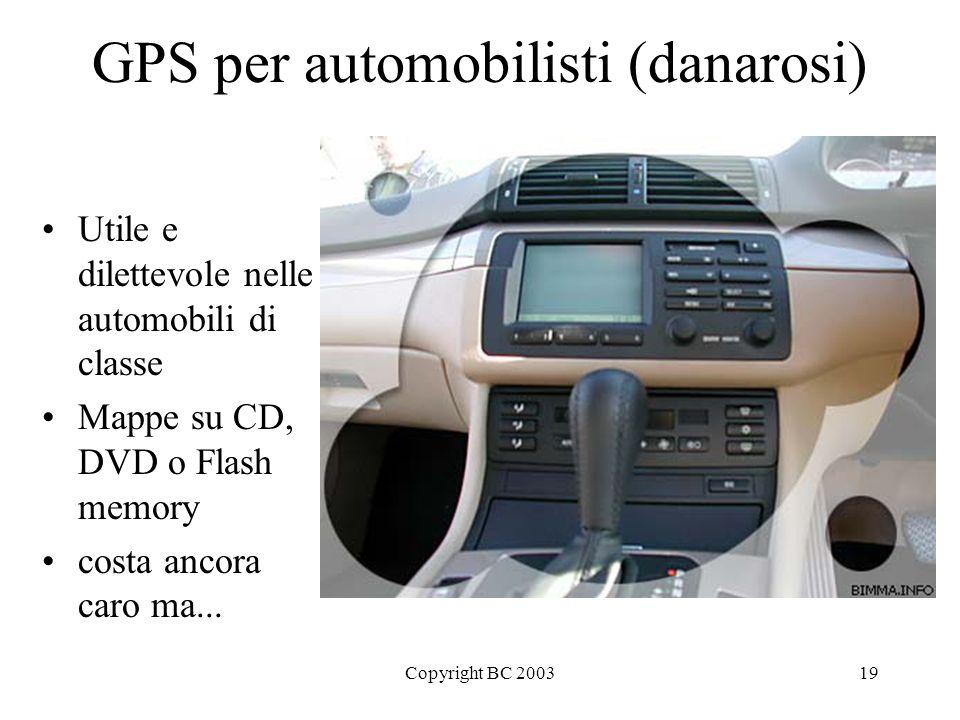 Copyright BC 200319 GPS per automobilisti (danarosi) Utile e dilettevole nelle automobili di classe Mappe su CD, DVD o Flash memory costa ancora caro