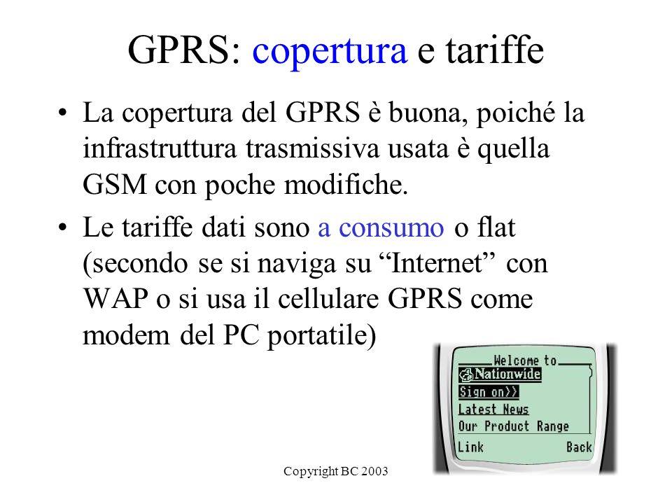 Copyright BC 200324 GPRS: copertura e tariffe La copertura del GPRS è buona, poiché la infrastruttura trasmissiva usata è quella GSM con poche modific