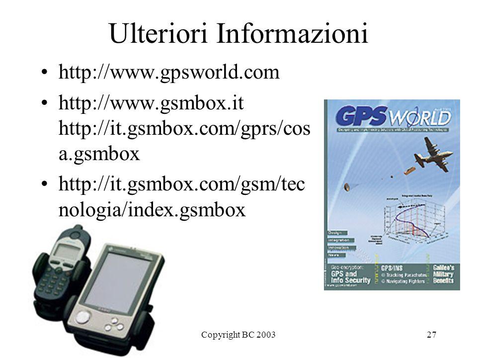 Copyright BC 200327 Ulteriori Informazioni http://www.gpsworld.com http://www.gsmbox.it http://it.gsmbox.com/gprs/cos a.gsmbox http://it.gsmbox.com/gs