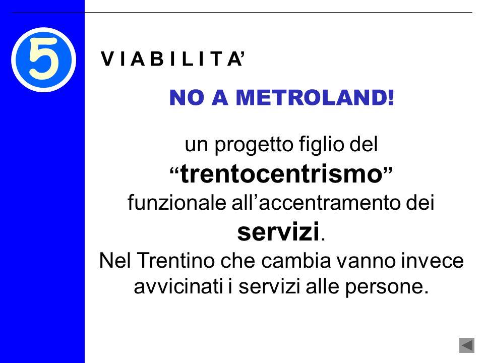 V I A B I L I T A un progetto figlio del trentocentrismo funzionale allaccentramento dei servizi.