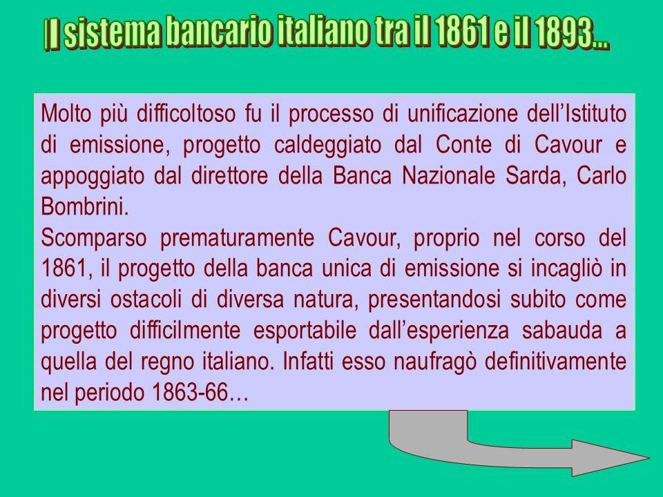Molto più difficoltoso fu il processo di unificazione dellIstituto di emissione, progetto caldeggiato dal Conte di Cavour e appoggiato dal direttore d