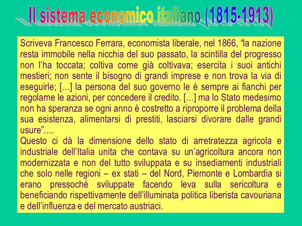 Scriveva Francesco Ferrara, economista liberale, nel 1866, la nazione resta immobile nella nicchia del suo passato, la scintilla del progresso non lha