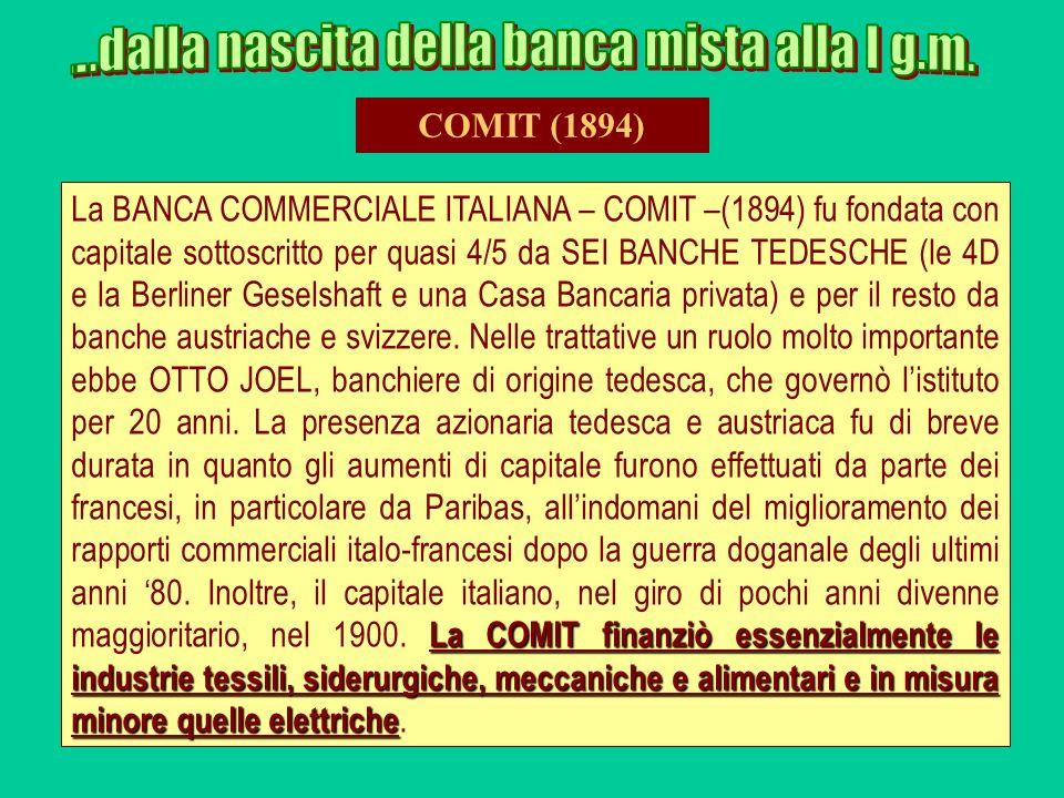 La COMIT finanziò essenzialmente le industrie tessili, siderurgiche, meccaniche e alimentari e in misura minore quelle elettriche La BANCA COMMERCIALE