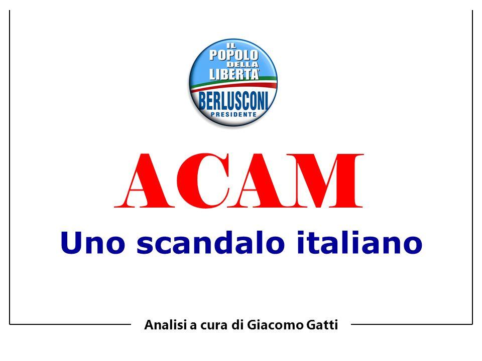 Uno scandalo italiano Analisi a cura di Giacomo Gatti ACAM