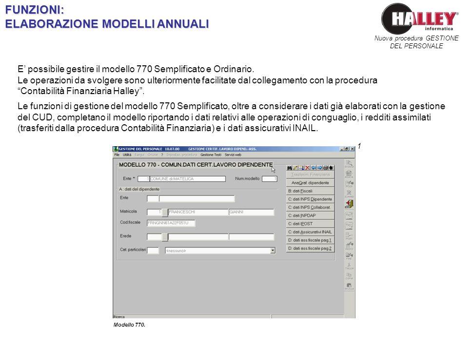 Nuova procedura GESTIONE DEL PERSONALEFUNZIONI: ELABORAZIONE MODELLI ANNUALI Modello 770. 1 E possibile gestire il modello 770 Semplificato e Ordinari