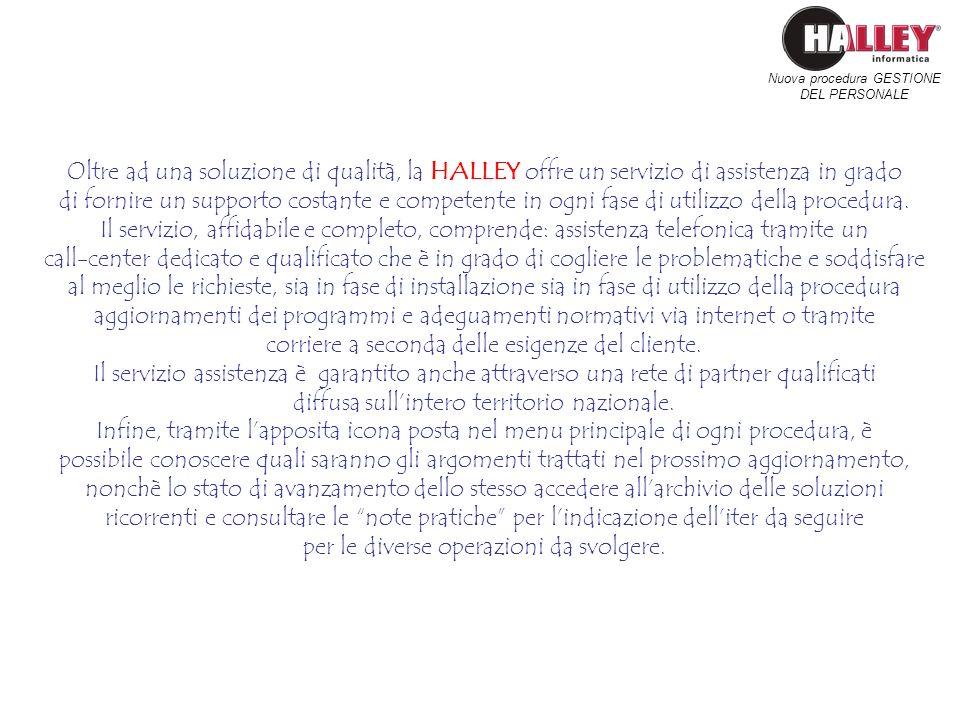 Nuova procedura GESTIONE DEL PERSONALE Oltre ad una soluzione di qualità, la HALLEY offre un servizio di assistenza in grado di fornire un supporto co