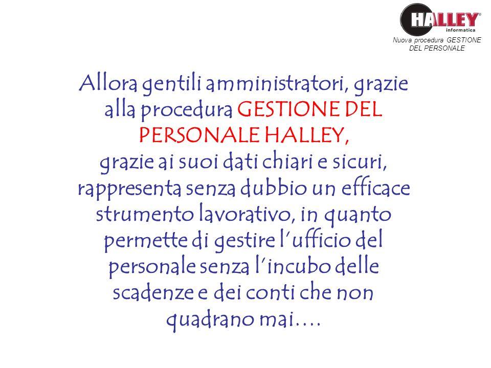 Allora gentili amministratori, grazie alla procedura GESTIONE DEL PERSONALE HALLEY, grazie ai suoi dati chiari e sicuri, rappresenta senza dubbio un e