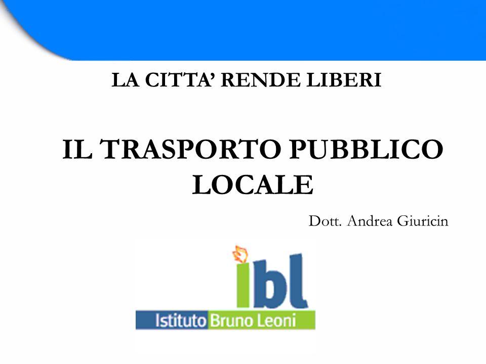 IL TRASPORTO PUBBLICO LOCALE LA CITTA RENDE LIBERI Dott. Andrea Giuricin