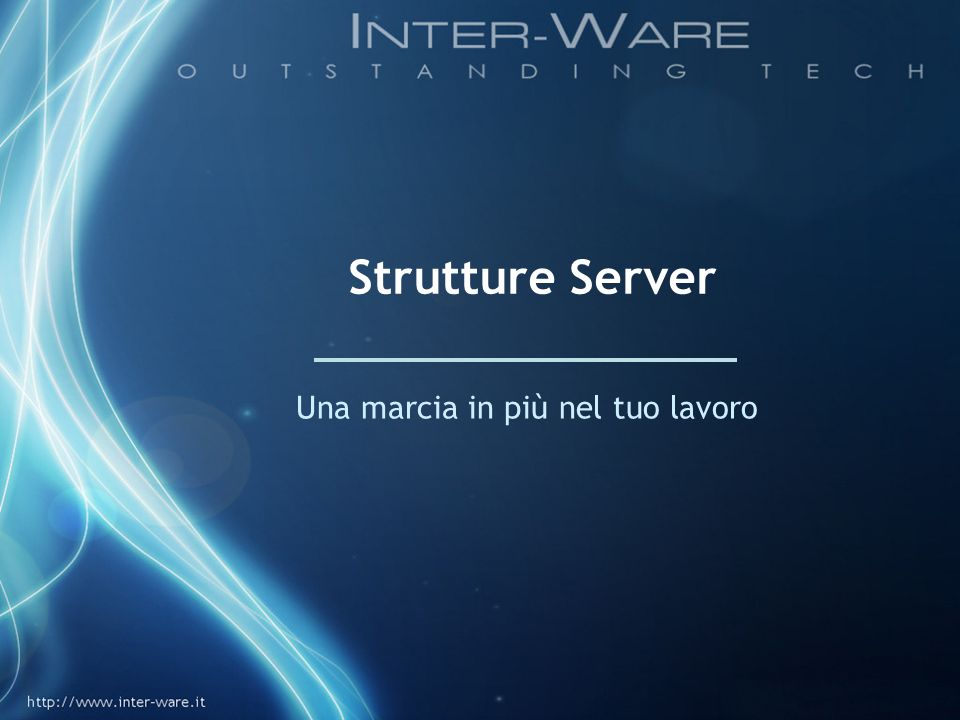 Strutture Server Una potente tecnologia che dà una marcia in più alla Vostra azienda.