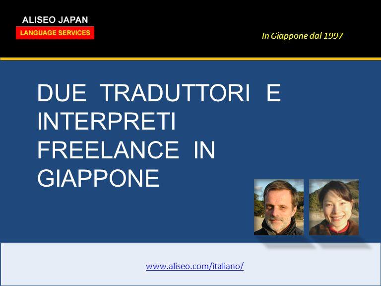 In Giappone dal 1997 DUE TRADUTTORI E INTERPRETI FREELANCE IN GIAPPONE www.aliseo.com/italiano/