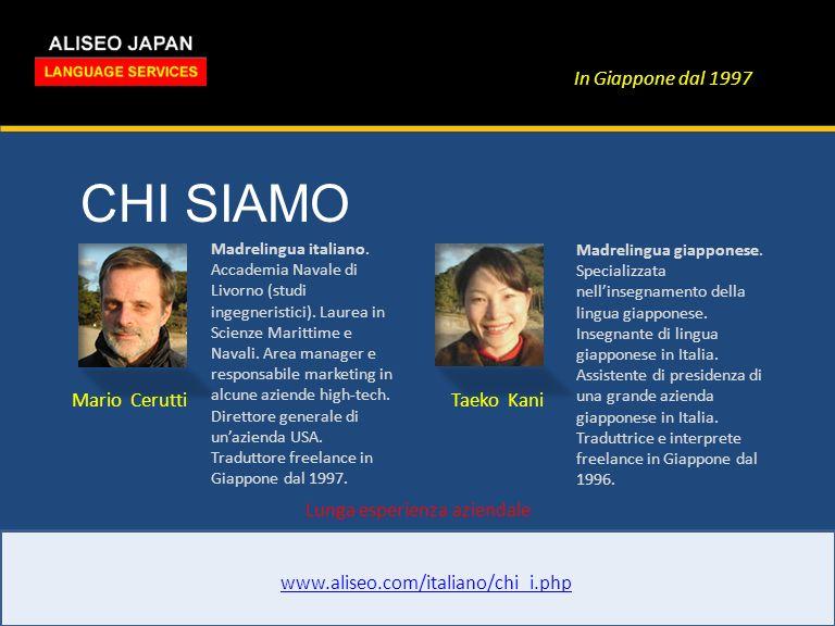 In Giappone dal 1997 CHI SIAMO www.aliseo.com/italiano/chi_i.php Mario CeruttiTaeko Kani Madrelingua italiano.
