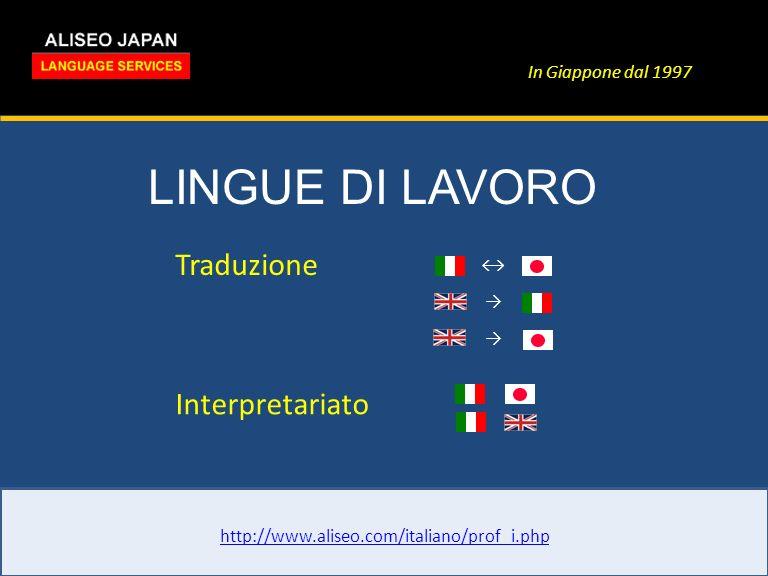In Giappone dal 1997 LINGUE DI LAVORO http://www.aliseo.com/italiano/prof_i.php Traduzione Interpretariato