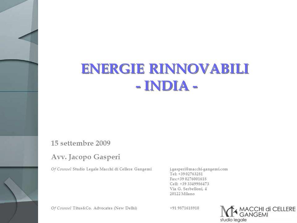 ENERGIE RINNOVABILI - INDIA - 15 settembre 2009 Avv. Jacopo Gasperi Of Counsel Studio Legale Macchi di Cellere Gangemi j.gasperi@macchi-gangemi.com Te