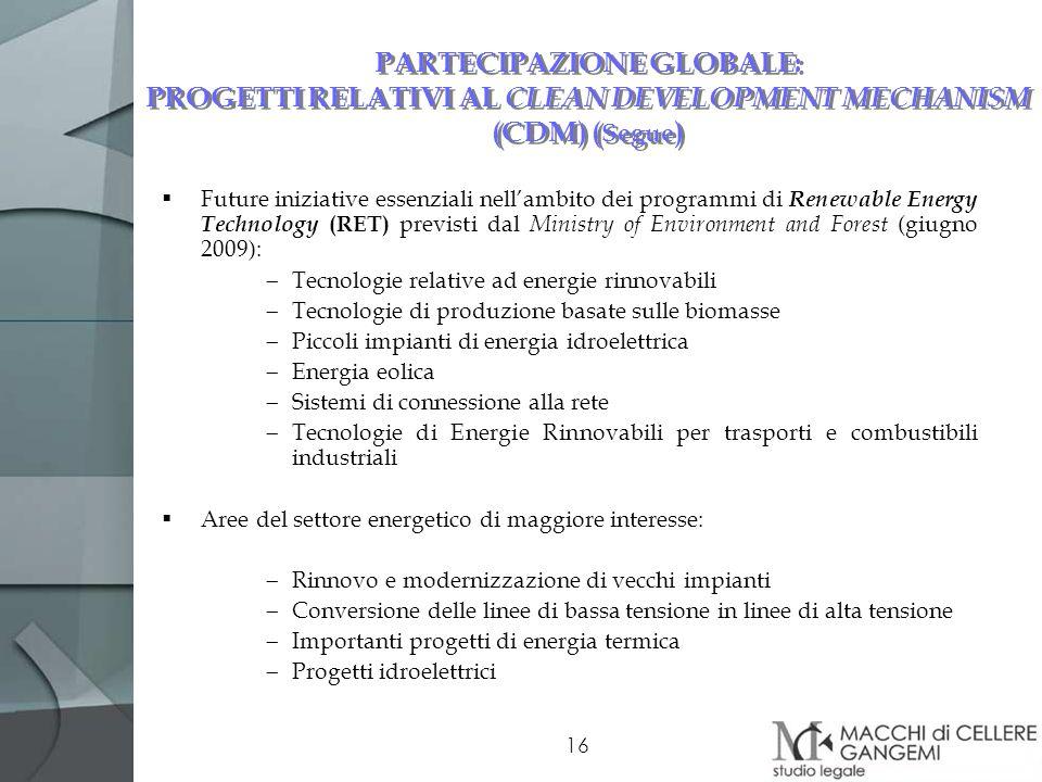 16 PARTECIPAZIONE GLOBALE: PROGETTI RELATIVI AL CLEAN DEVELOPMENT MECHANISM (CDM) ( Segue ) Future iniziative essenziali nellambito dei programmi di R