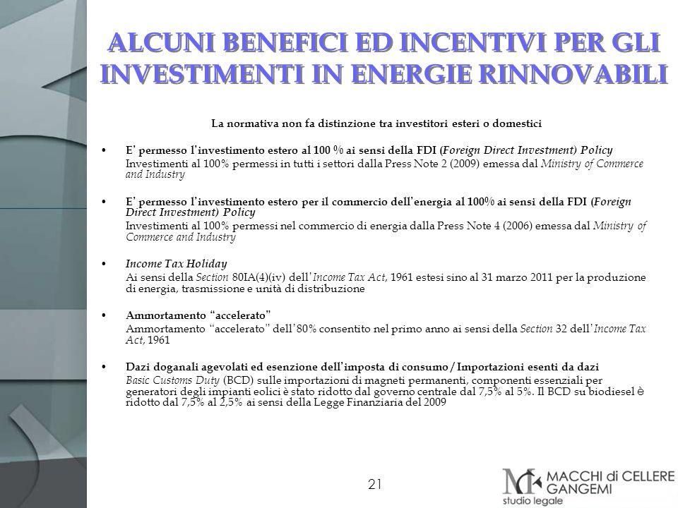 21 ALCUNI BENEFICI ED INCENTIVI PER GLI INVESTIMENTI IN ENERGIE RINNOVABILI La normativa non fa distinzione tra investitori esteri o domestici E perme