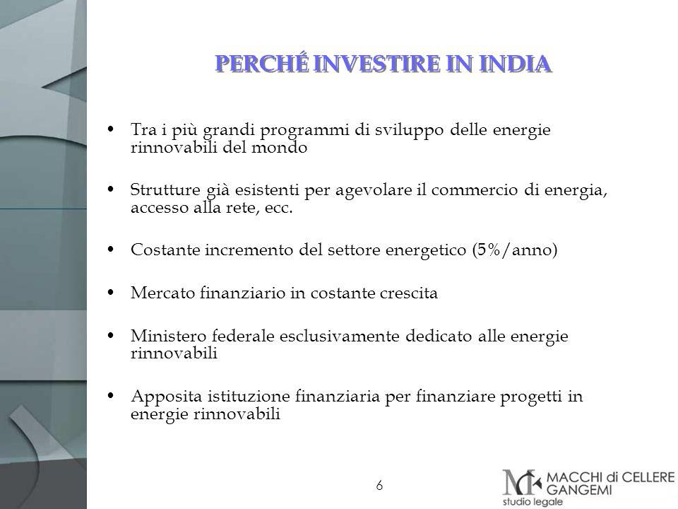 6 PERCHÉ INVESTIRE IN INDIA Tra i più grandi programmi di sviluppo delle energie rinnovabili del mondo Strutture già esistenti per agevolare il commer