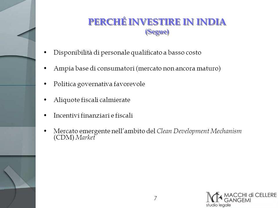 7 PERCHÉ INVESTIRE IN INDIA (Segue) Disponibilità di personale qualificato a basso costo Ampia base di consumatori (mercato non ancora maturo) Politic