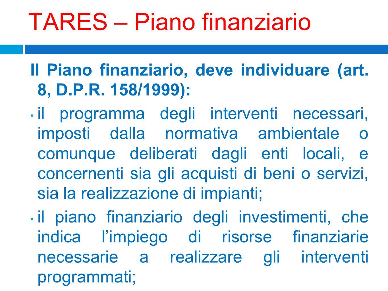 TARES – Piano finanziario Il Piano finanziario, deve individuare (art. 8, D.P.R. 158/1999): il programma degli interventi necessari, imposti dalla nor