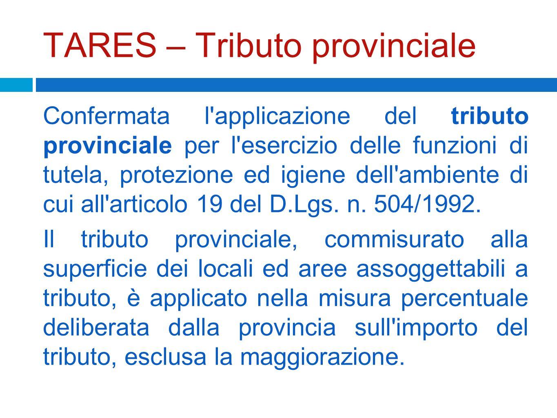 TARES – Tributo provinciale Confermata l'applicazione del tributo provinciale per l'esercizio delle funzioni di tutela, protezione ed igiene dell'ambi