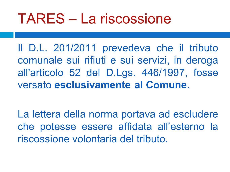 TARES – La riscossione Il D.L. 201/2011 prevedeva che il tributo comunale sui rifiuti e sui servizi, in deroga all'articolo 52 del D.Lgs. 446/1997, fo